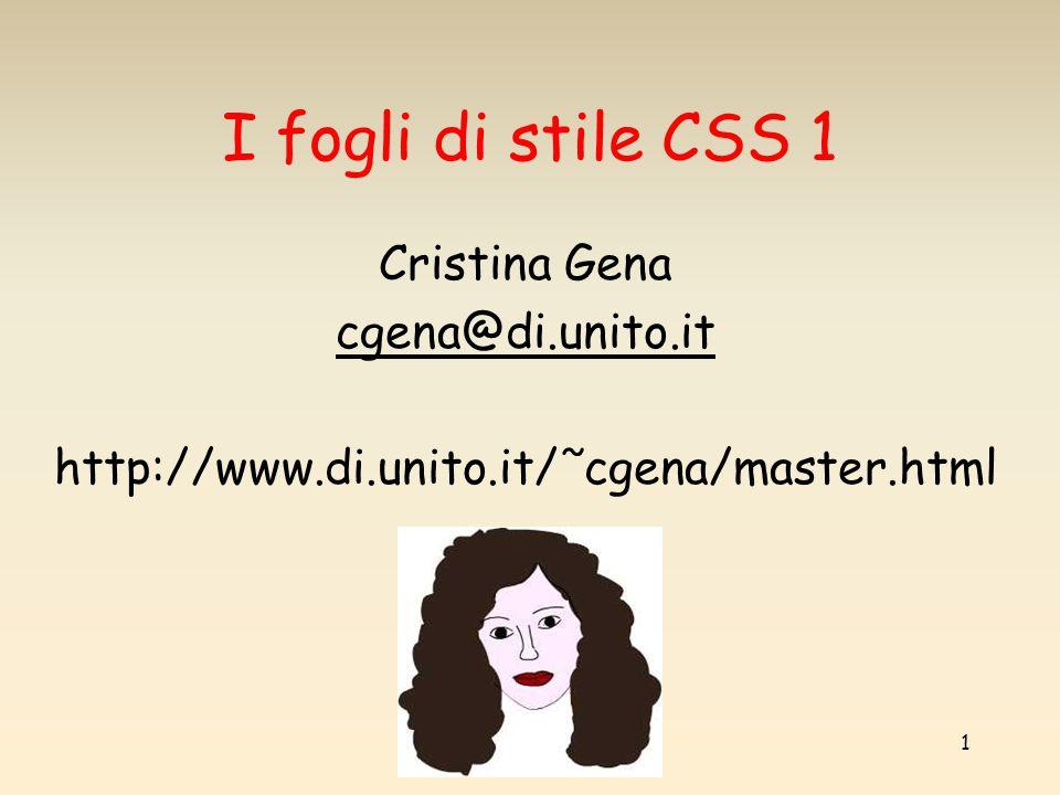 I fogli di stile CSS 1 Cristina Gena cgena@di.unito.it
