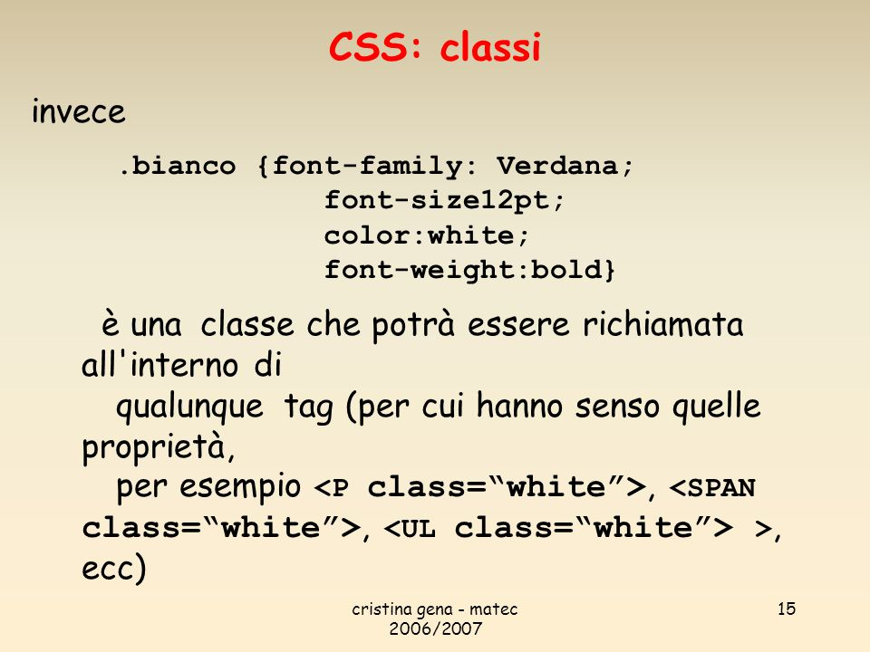 CSS: classi invece. .bianco {font-family: Verdana; font-size12pt; color:white; font-weight:bold}