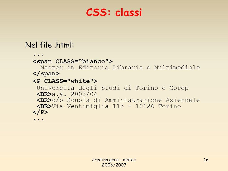 CSS: classi Nel file .html: ... <span CLASS= bianco >