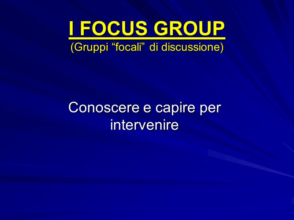 I FOCUS GROUP (Gruppi focali di discussione)