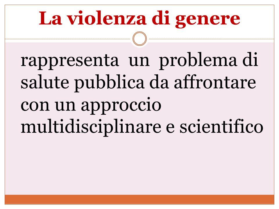 La violenza di genere rappresenta un problema di salute pubblica da affrontare con un approccio multidisciplinare e scientifico.