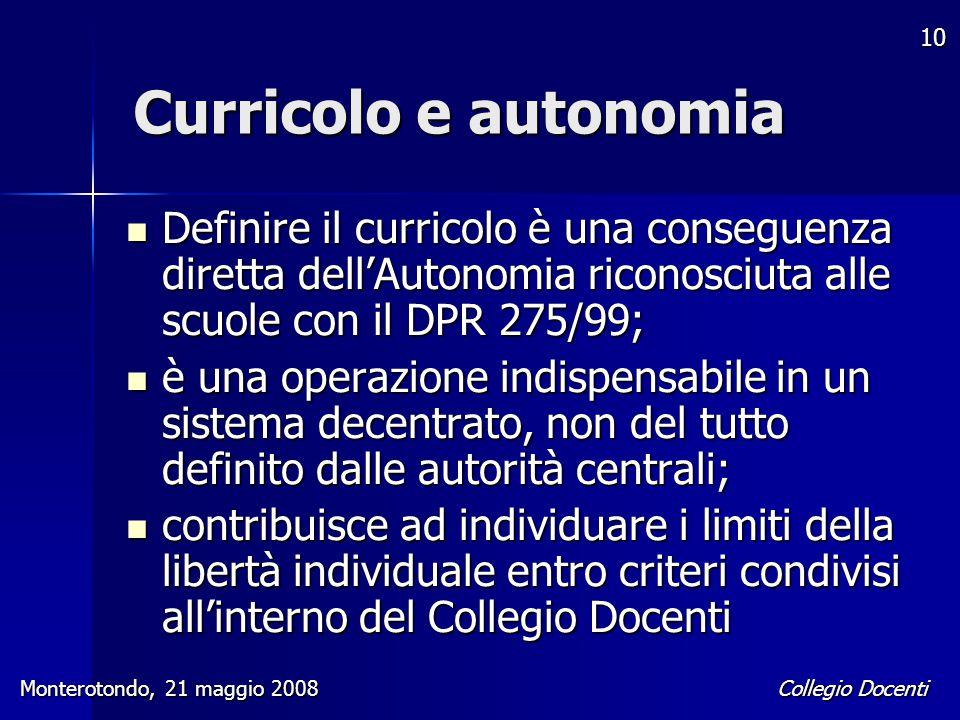 Curricolo e autonomia Definire il curricolo è una conseguenza diretta dell'Autonomia riconosciuta alle scuole con il DPR 275/99;