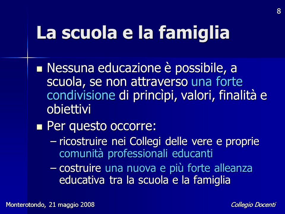 La scuola e la famiglia Nessuna educazione è possibile, a scuola, se non attraverso una forte condivisione di princìpi, valori, finalità e obiettivi.