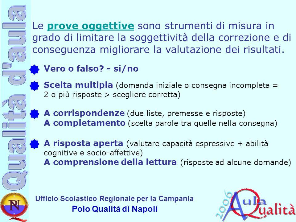 Le prove oggettive sono strumenti di misura in grado di limitare la soggettività della correzione e di conseguenza migliorare la valutazione dei risultati.