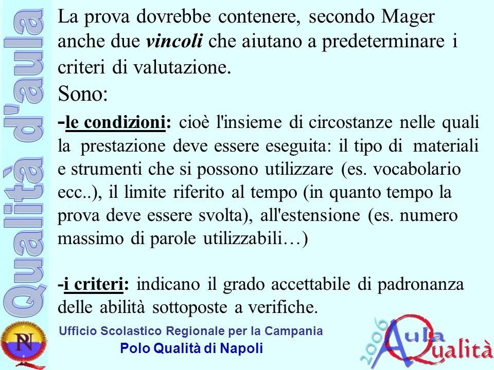 La prova dovrebbe contenere, secondo Mager anche due vincoli che aiutano a predeterminare i criteri di valutazione.