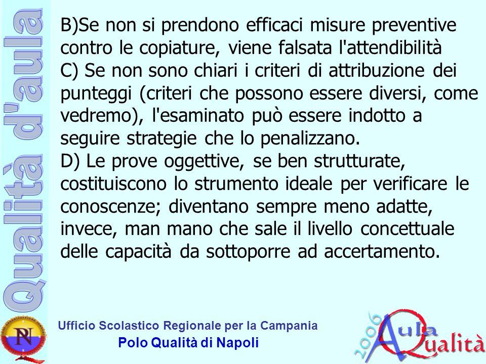 B)Se non si prendono efficaci misure preventive contro le copiature, viene falsata l attendibilità