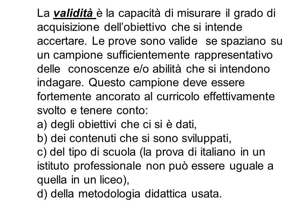 La validità è la capacità di misurare il grado di acquisizione dell'obiettivo che si intende accertare.