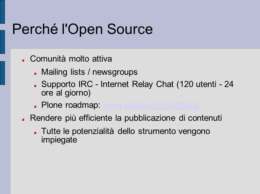 Perché l Open Source Comunità molto attiva Mailing lists / newsgroups