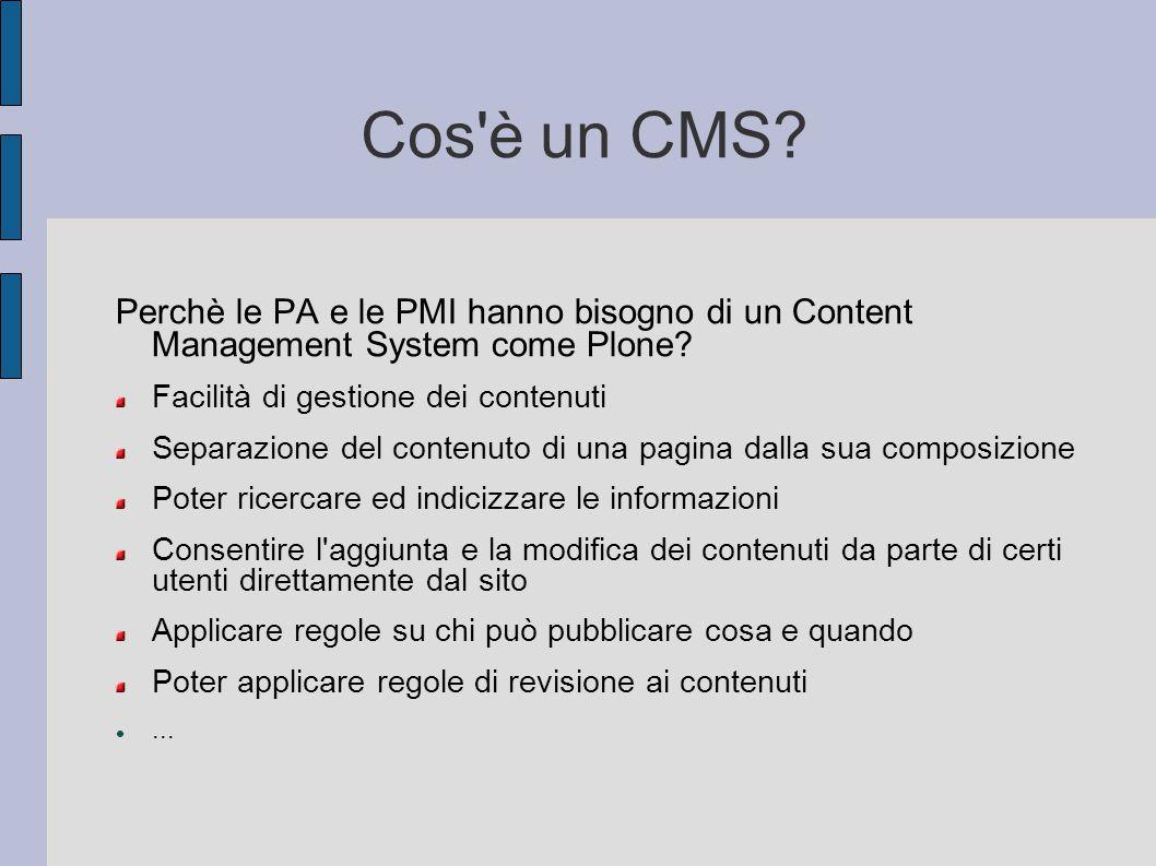 Cos è un CMS Perchè le PA e le PMI hanno bisogno di un Content Management System come Plone Facilità di gestione dei contenuti.