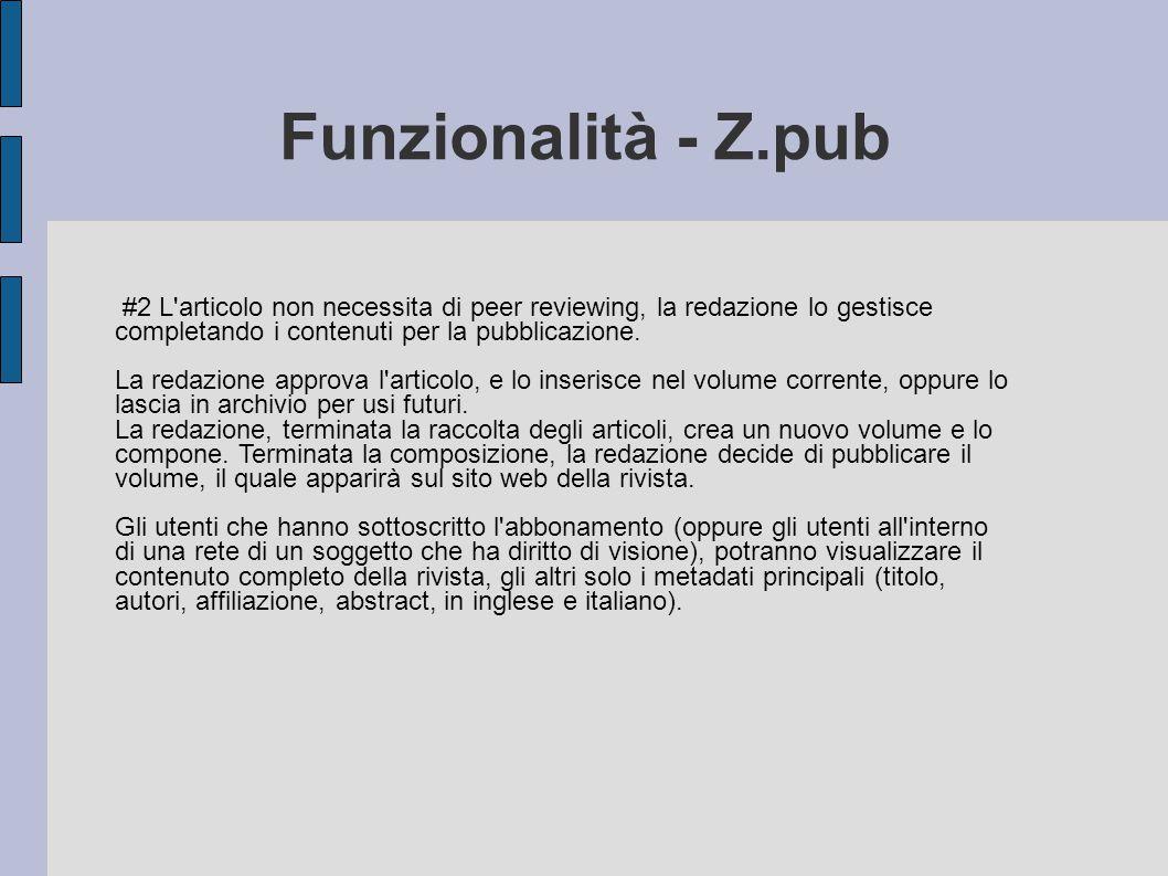 Funzionalità - Z.pub #2 L articolo non necessita di peer reviewing, la redazione lo gestisce. completando i contenuti per la pubblicazione.