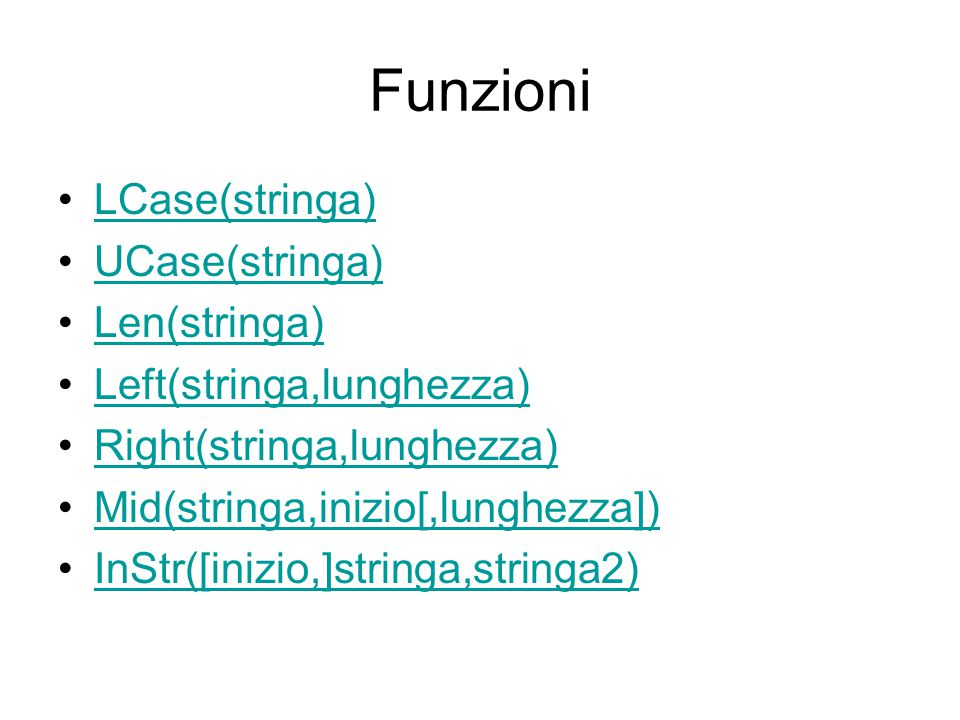 Funzioni LCase(stringa) UCase(stringa) Len(stringa)