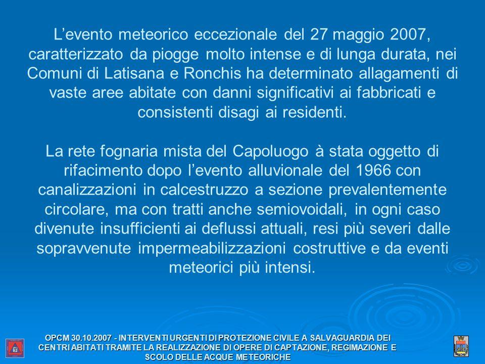 L'evento meteorico eccezionale del 27 maggio 2007, caratterizzato da piogge molto intense e di lunga durata, nei Comuni di Latisana e Ronchis ha determinato allagamenti di vaste aree abitate con danni significativi ai fabbricati e consistenti disagi ai residenti.