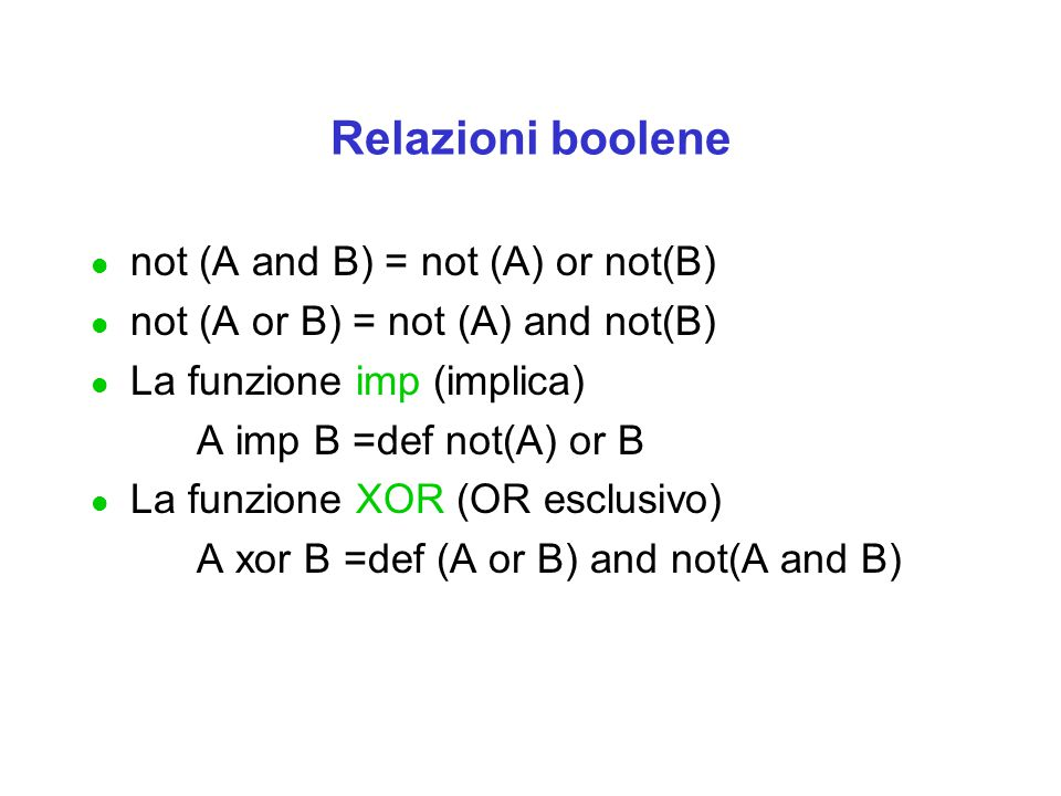 Relazioni boolene not (A and B) = not (A) or not(B)