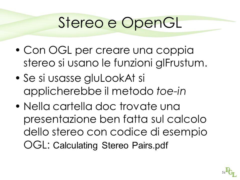 Stereo e OpenGL Con OGL per creare una coppia stereo si usano le funzioni glFrustum. Se si usasse gluLookAt si applicherebbe il metodo toe-in.