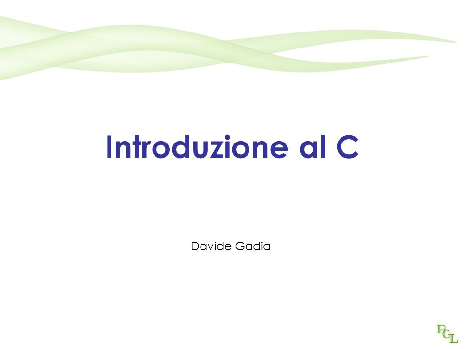 Introduzione al C Davide Gadia