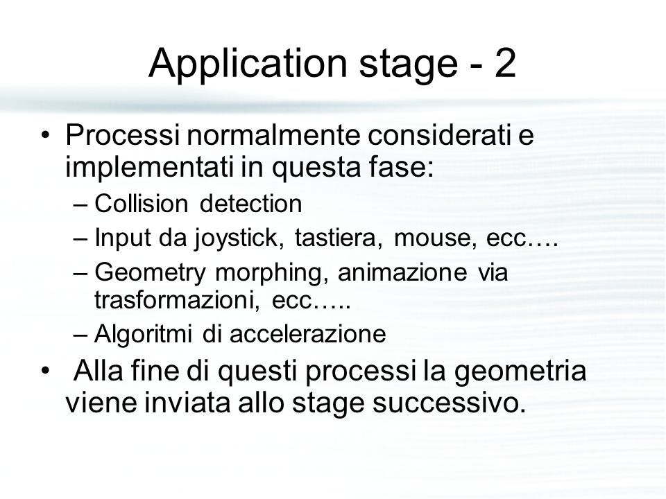 Application stage - 2 Processi normalmente considerati e implementati in questa fase: Collision detection.