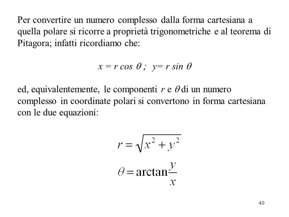 Per convertire un numero complesso dalla forma cartesiana a quella polare si ricorre a proprietà trigonometriche e al teorema di Pitagora; infatti ricordiamo che: