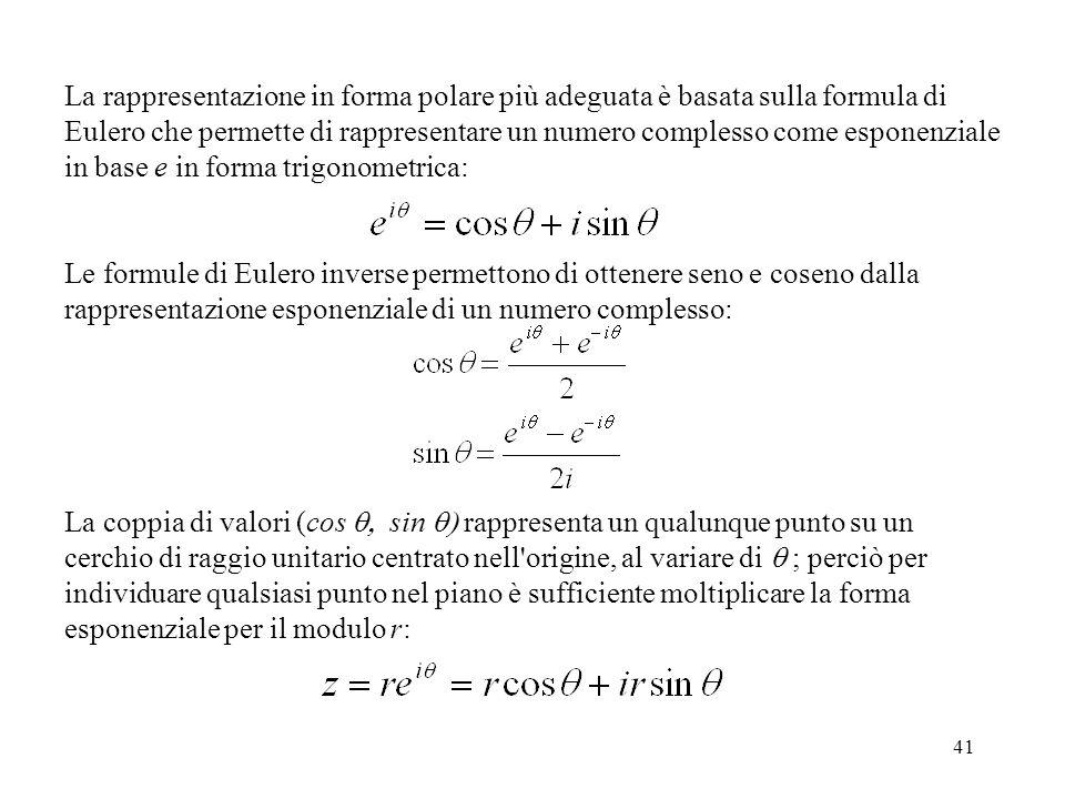 La rappresentazione in forma polare più adeguata è basata sulla formula di Eulero che permette di rappresentare un numero complesso come esponenziale in base e in forma trigonometrica: