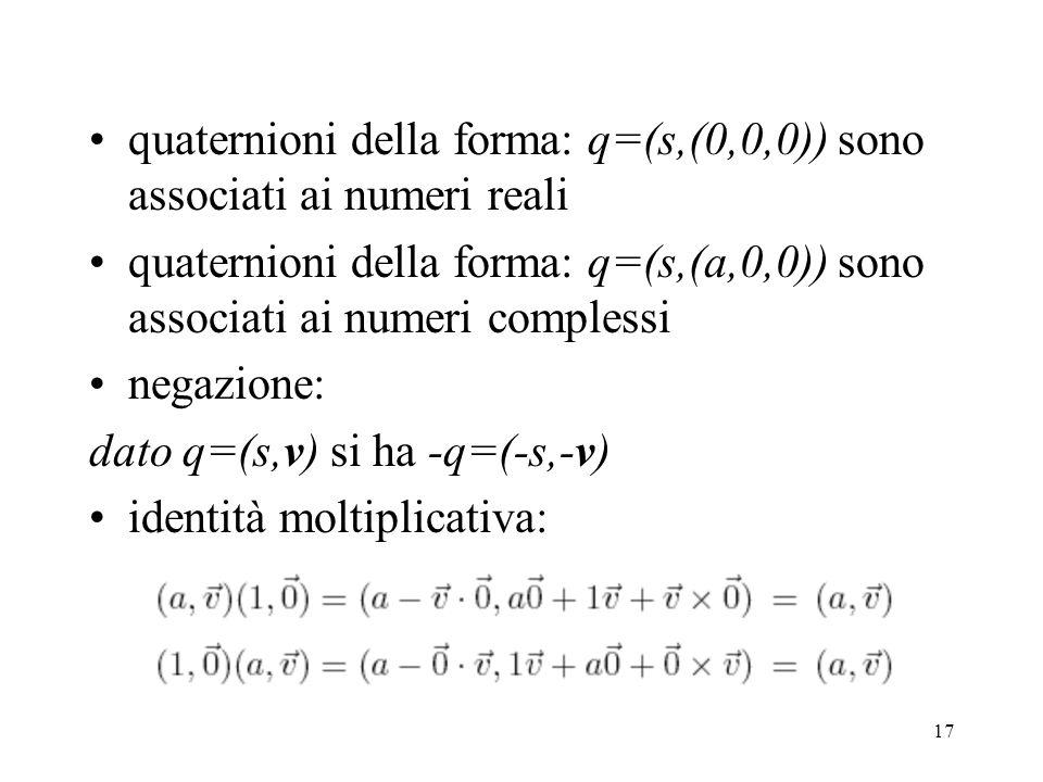 quaternioni della forma: q=(s,(0,0,0)) sono associati ai numeri reali