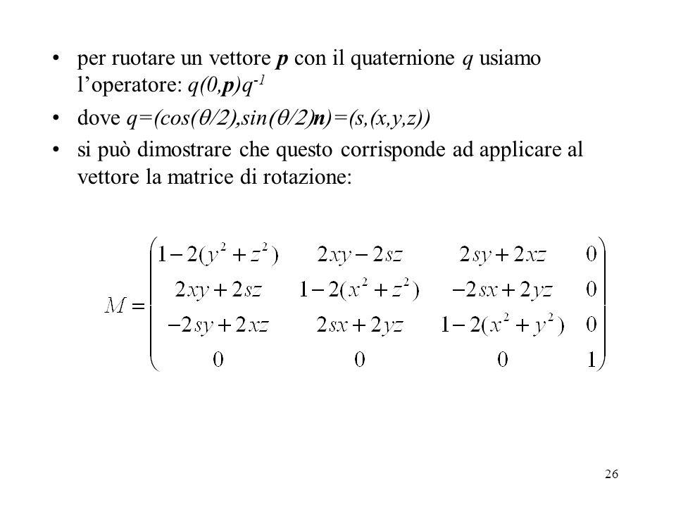 per ruotare un vettore p con il quaternione q usiamo l'operatore: q(0,p)q-1