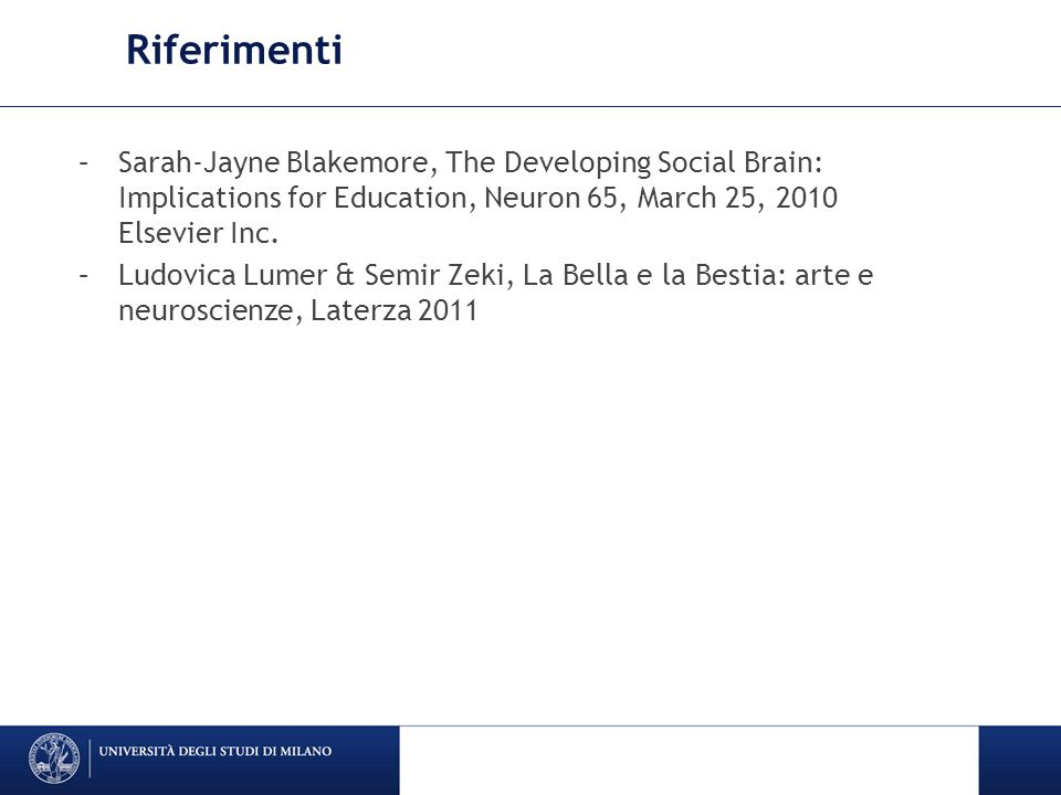 Riferimenti Sarah-Jayne Blakemore, The Developing Social Brain: Implications for Education, Neuron 65, March 25, 2010 Elsevier Inc.