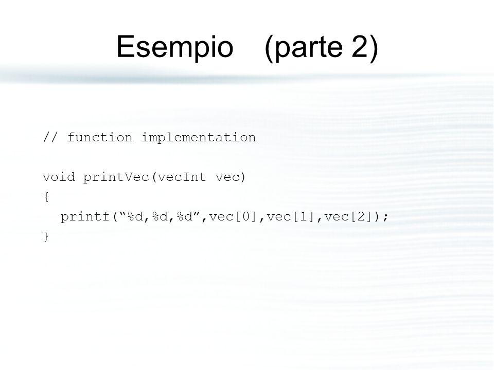 Esempio (parte 2) // function implementation void printVec(vecInt vec)
