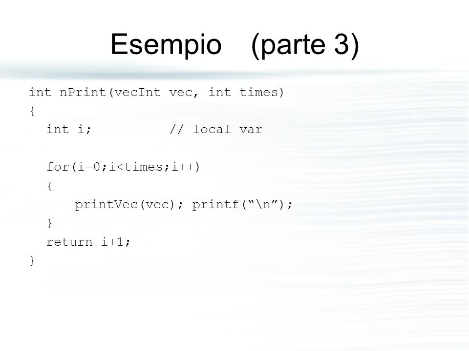 Esempio (parte 3) int nPrint(vecInt vec, int times) {