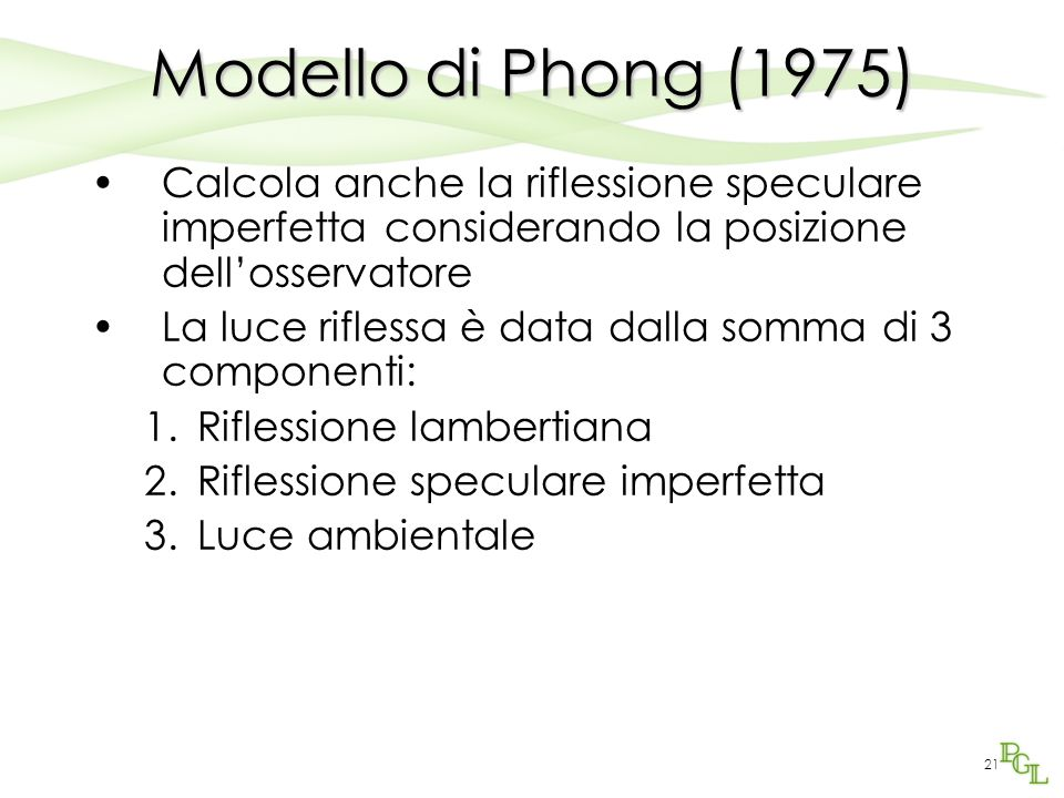 Modello di Phong (1975) Calcola anche la riflessione speculare imperfetta considerando la posizione dell'osservatore.