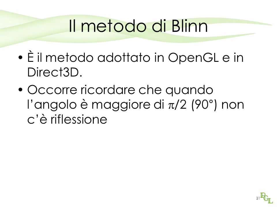 Il metodo di Blinn È il metodo adottato in OpenGL e in Direct3D.