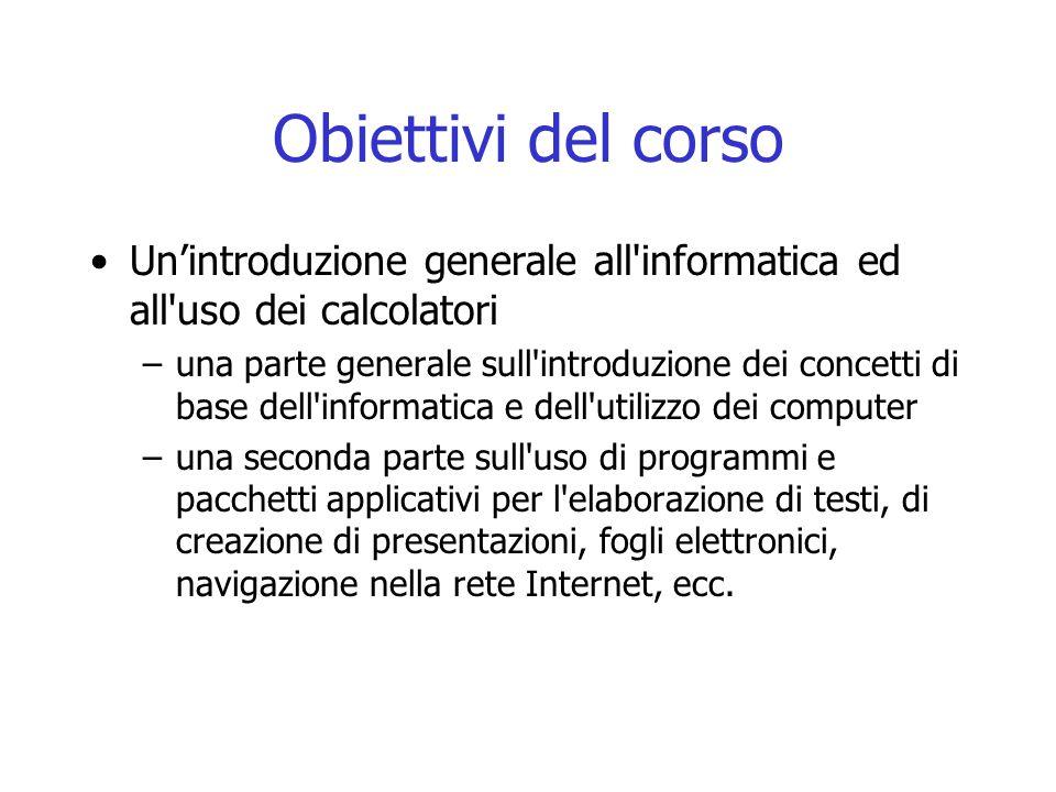 Obiettivi del corso Un'introduzione generale all informatica ed all uso dei calcolatori.