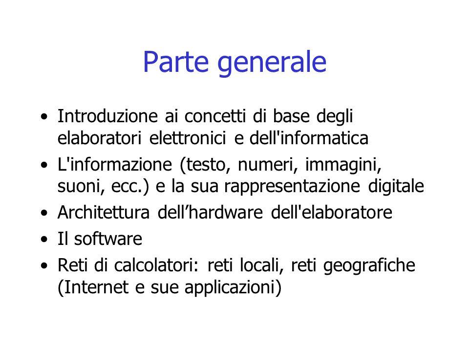 Parte generale Introduzione ai concetti di base degli elaboratori elettronici e dell informatica.