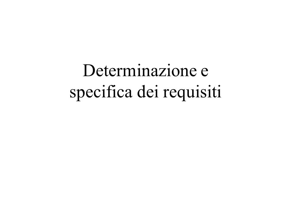Determinazione e specifica dei requisiti