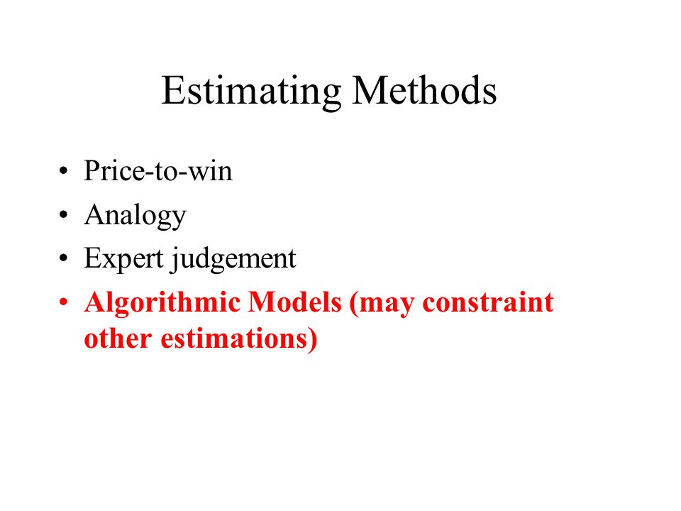 Estimating Methods Price-to-win Analogy Expert judgement