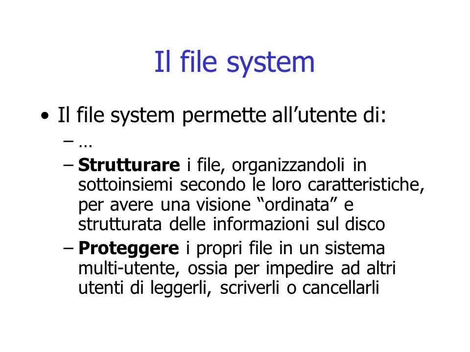 Il file system Il file system permette all'utente di: …