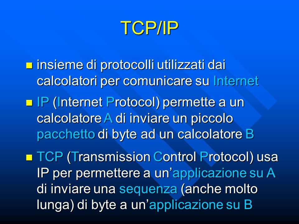 TCP/IP insieme di protocolli utilizzati dai calcolatori per comunicare su Internet.