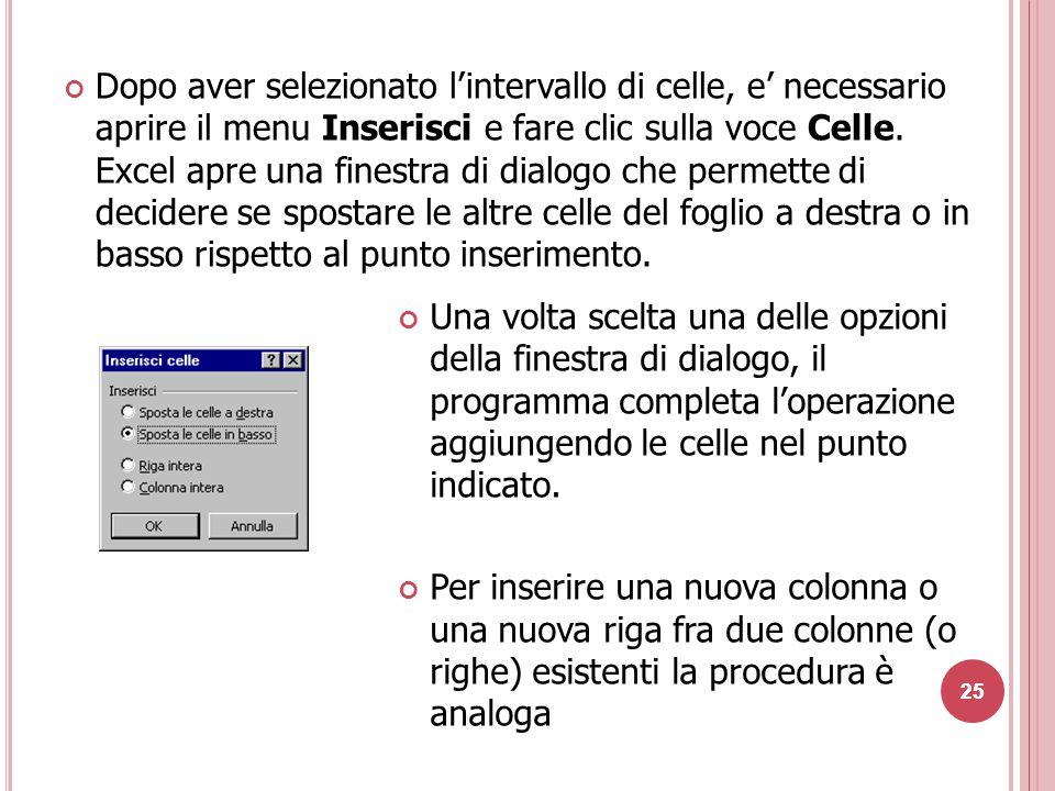 Dopo aver selezionato l'intervallo di celle, e' necessario aprire il menu Inserisci e fare clic sulla voce Celle. Excel apre una finestra di dialogo che permette di decidere se spostare le altre celle del foglio a destra o in basso rispetto al punto inserimento.