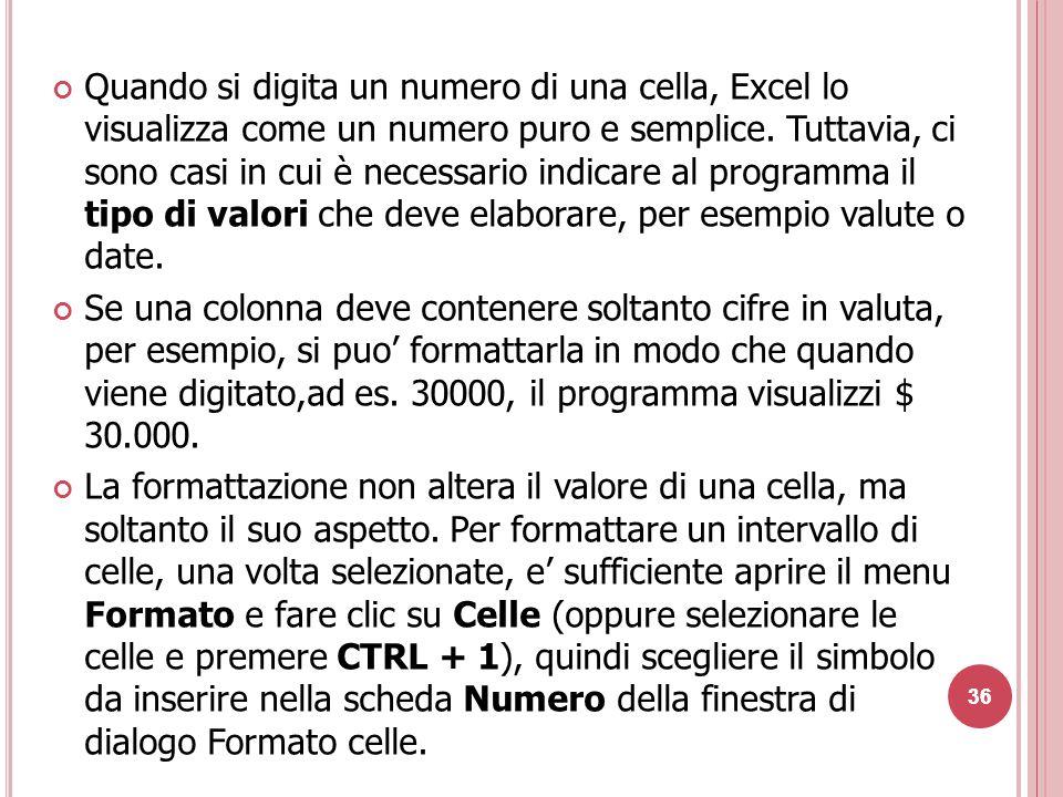 Quando si digita un numero di una cella, Excel lo visualizza come un numero puro e semplice. Tuttavia, ci sono casi in cui è necessario indicare al programma il tipo di valori che deve elaborare, per esempio valute o date.