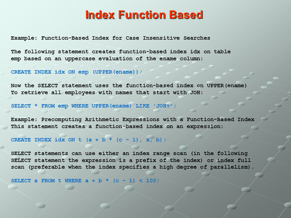 Index Function Based Example: Function-Based Index for Case Insensitive Searches. The following statement creates function-based index idx on table.