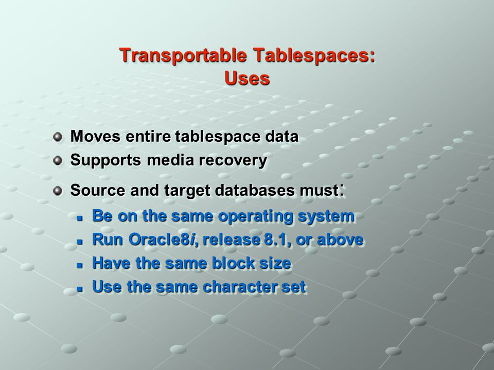 Transportable Tablespaces: Uses