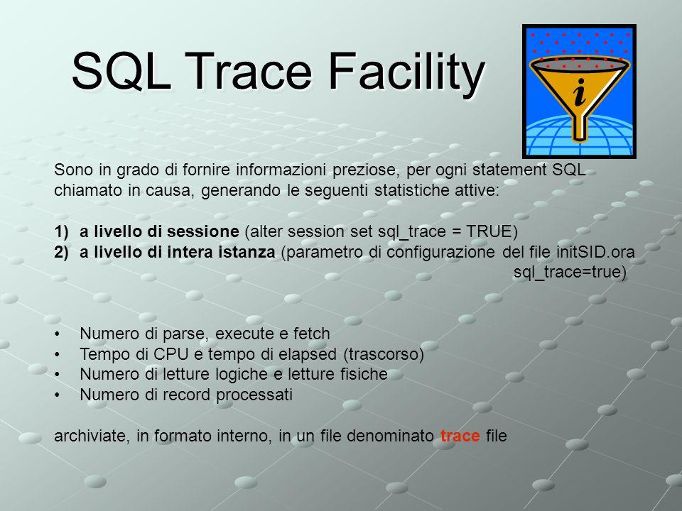 SQL Trace Facility Sono in grado di fornire informazioni preziose, per ogni statement SQL.