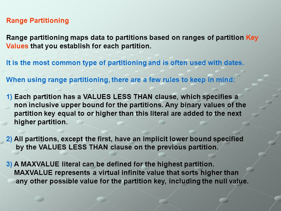 Range Partitioning Range partitioning maps data to partitions based on ranges of partition Key. Values that you establish for each partition.