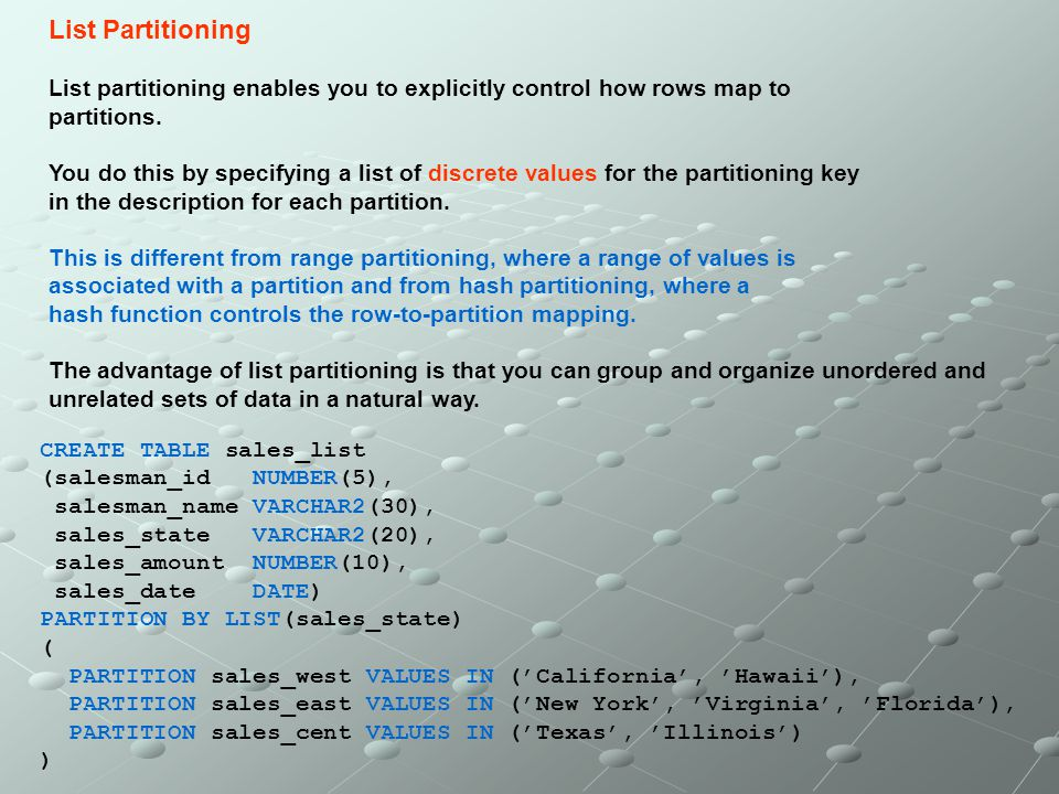 List Partitioning List partitioning enables you to explicitly control how rows map to. partitions.