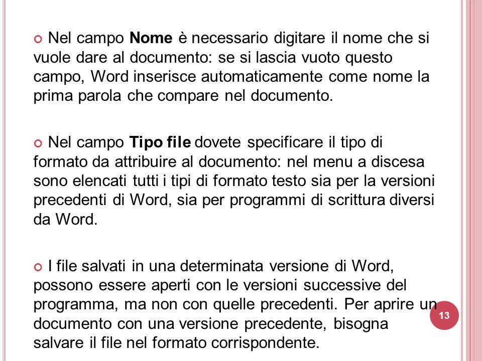 Nel campo Nome è necessario digitare il nome che si vuole dare al documento: se si lascia vuoto questo campo, Word inserisce automaticamente come nome la prima parola che compare nel documento.