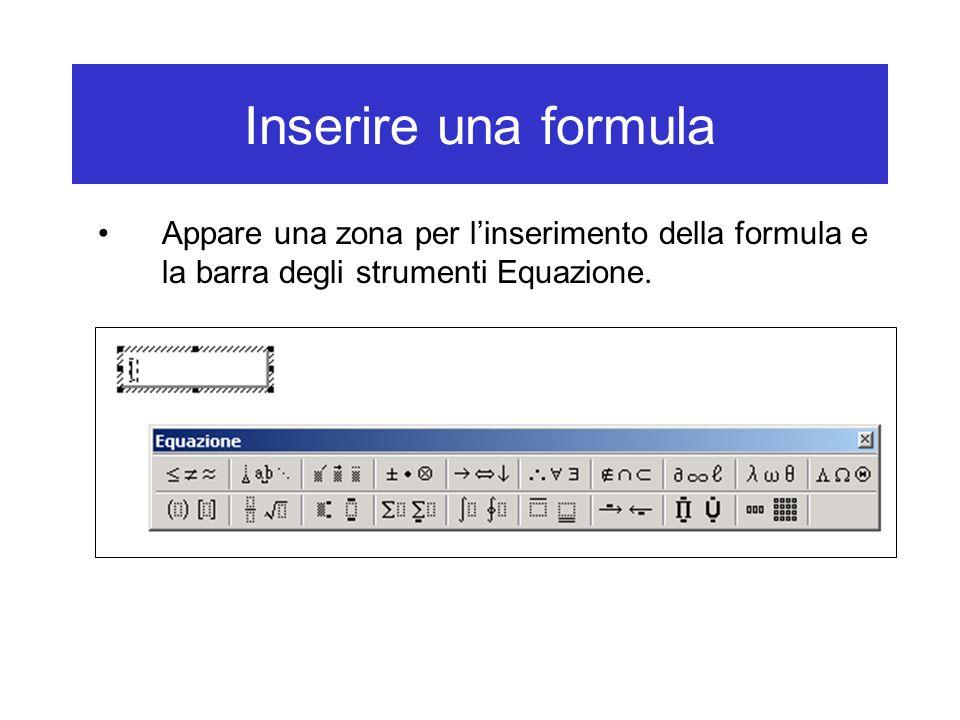 Inserire una formula Appare una zona per l'inserimento della formula e la barra degli strumenti Equazione.