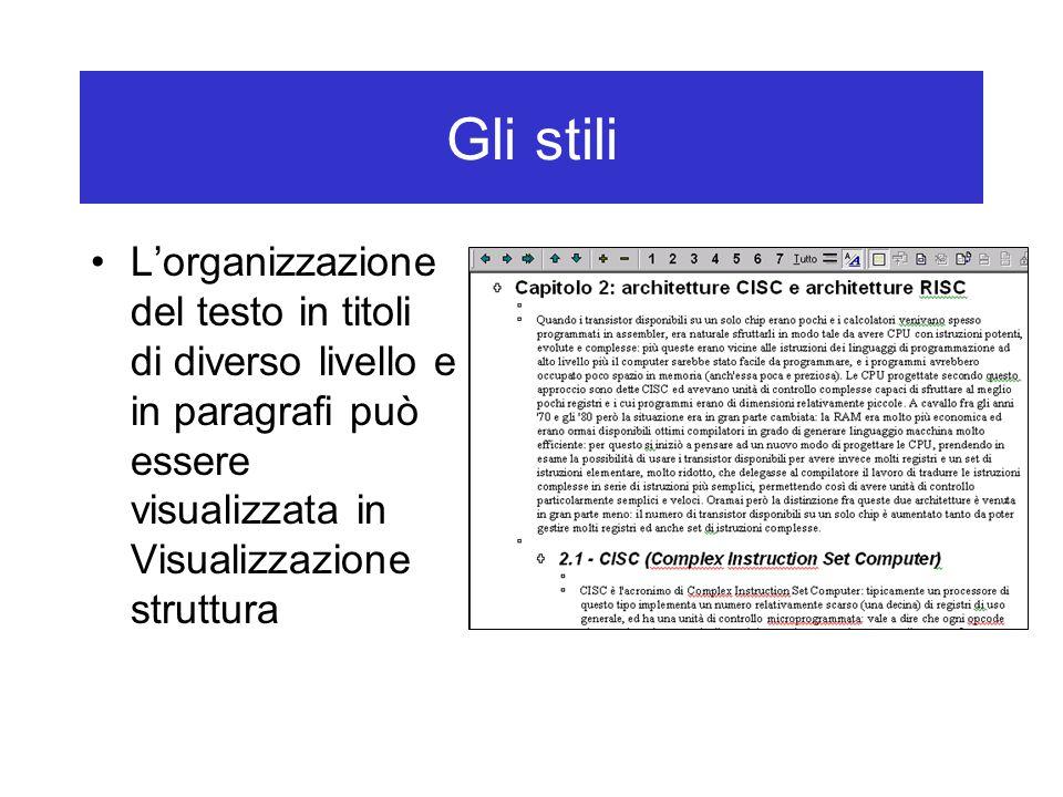 Gli stili L'organizzazione del testo in titoli di diverso livello e in paragrafi può essere visualizzata in Visualizzazione struttura.
