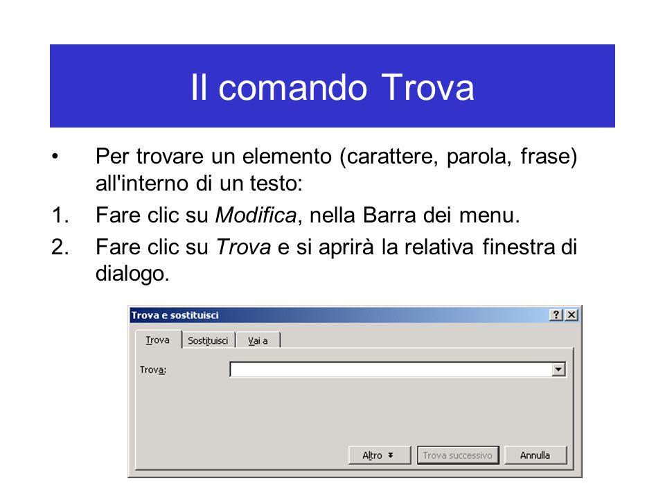 Il comando Trova Per trovare un elemento (carattere, parola, frase) all interno di un testo: Fare clic su Modifica, nella Barra dei menu.