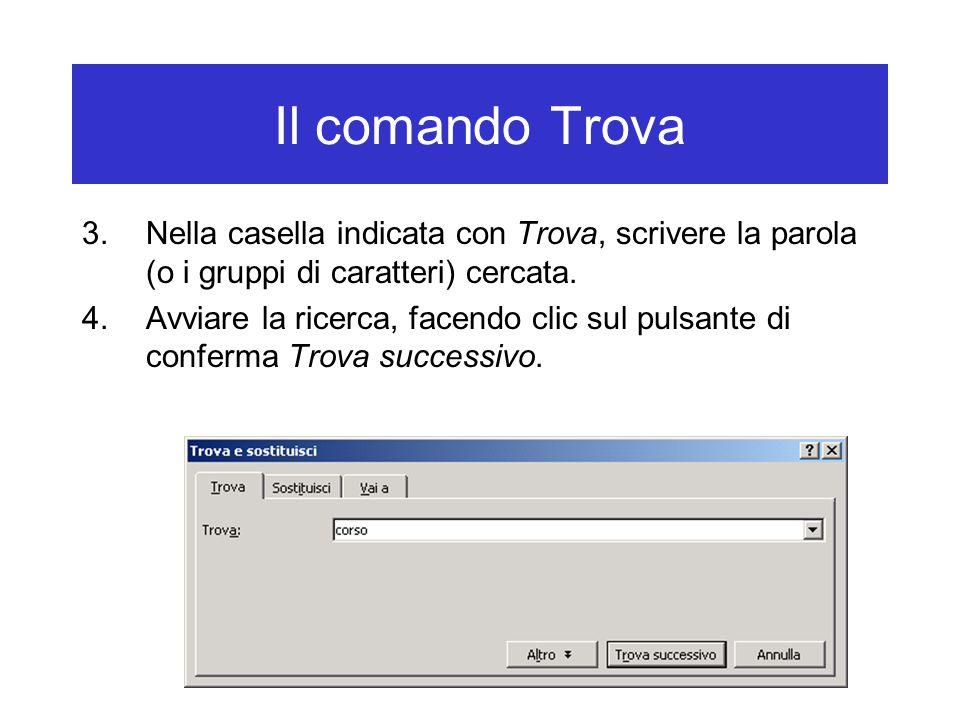 Il comando Trova Nella casella indicata con Trova, scrivere la parola (o i gruppi di caratteri) cercata.