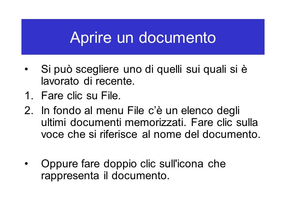 Aprire un documento Si può scegliere uno di quelli sui quali si è lavorato di recente. Fare clic su File.