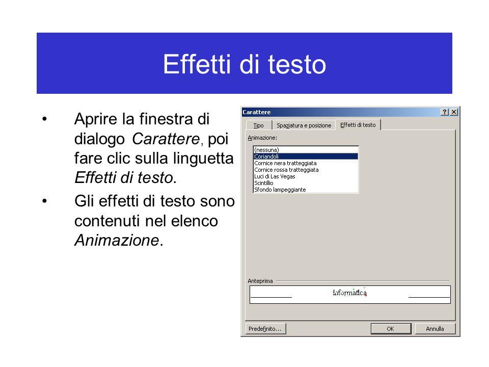 Effetti di testo Aprire la finestra di dialogo Carattere, poi fare clic sulla linguetta Effetti di testo.