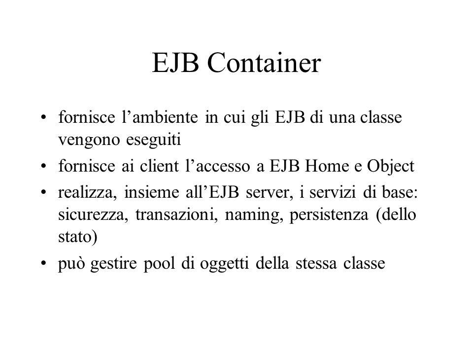 EJB Container fornisce l'ambiente in cui gli EJB di una classe vengono eseguiti. fornisce ai client l'accesso a EJB Home e Object.
